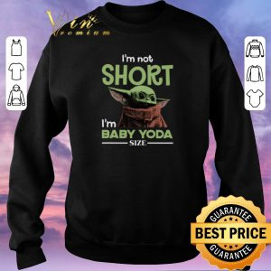 Official Star Wars I'm not Short I'm Baby Yoda Size shirt sweater 2