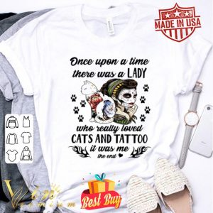 Once upon a time there was a lady who really loved cats and tattoo shirt