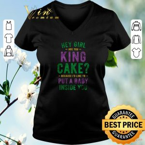 Premium Hey girl are you king cake because i'd like to put a baby inside you shirt sweater 1