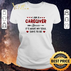 Premium I am a caregiver because it's what my soul says to be shirt sweater 1