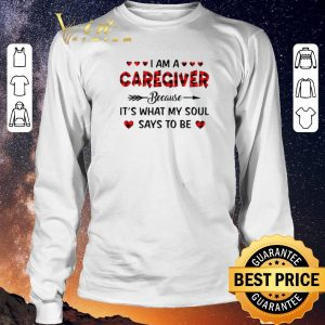 Premium I am a caregiver because it's what my soul says to be shirt sweater 2