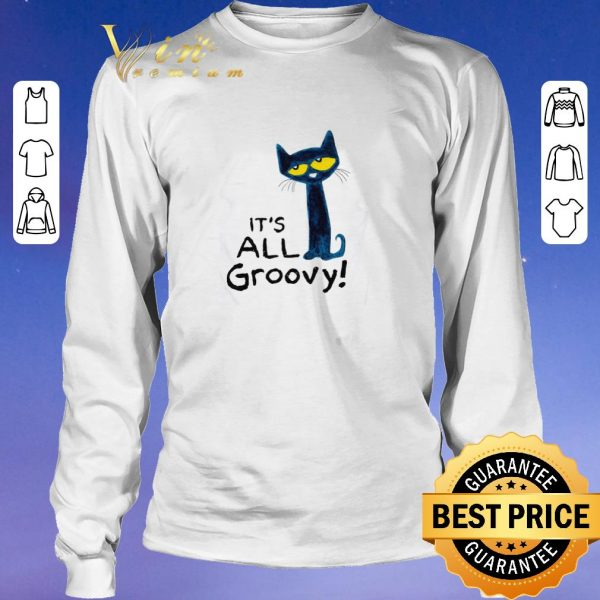 Premium Pete The Cat It's All Groovy shirt sweater