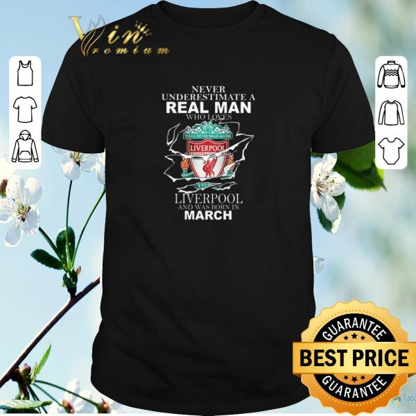 Pretty Never underestimate real man who loves Liverpool born in march shirt sweater