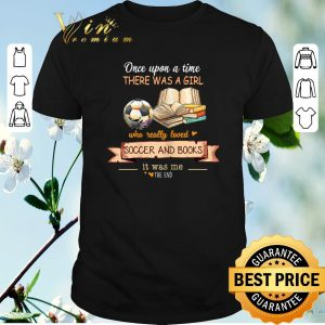 Pretty Once upon a time there was a girl who really loved soccer and books shirt sweater