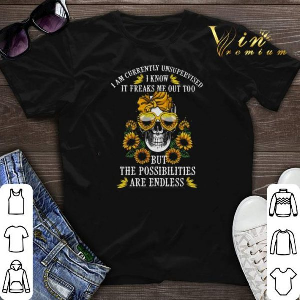 Skull Sunflowers i am currently unsupervised i know it freaks me shirt sweater
