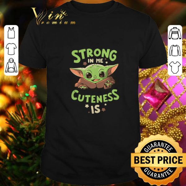 Top Baby Yoda strong in me cuteness is Star Wars shirt