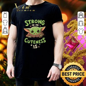 Top Baby Yoda strong in me cuteness is Star Wars shirt 2