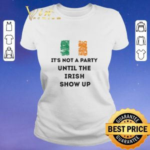 Top It's not a party until the Irish show up St Patrick's Day shirt sweater