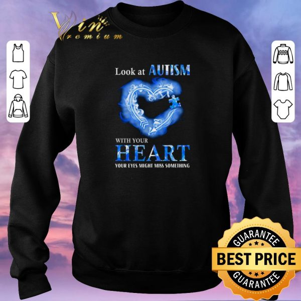 Top Look at Autism Awareness with your heart your eyes might miss something shirt sweater