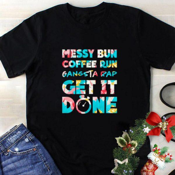Top Messy bun coffee run gangsta rap get it done shirt