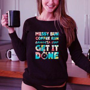 Top Messy bun coffee run gangsta rap get it done shirt 2