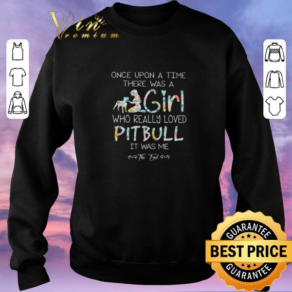 Top Once upon a time there was a girl who really loved Pitbull flowers shirt sweater