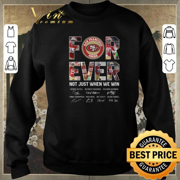 Top San Francisco 49ers For Ever not just when we win signatures shirt sweater