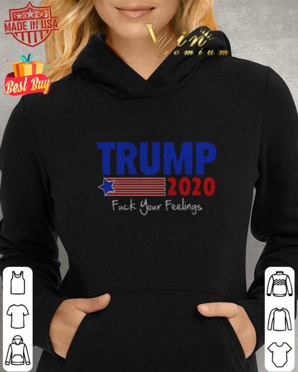 Top Trump 2020 Fuck Your Feelings shirt