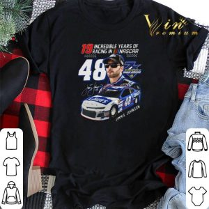 19 Incredible Years Of Racing In Nascar signature 48 Jimmie Johnson 7X Champion shirt 1