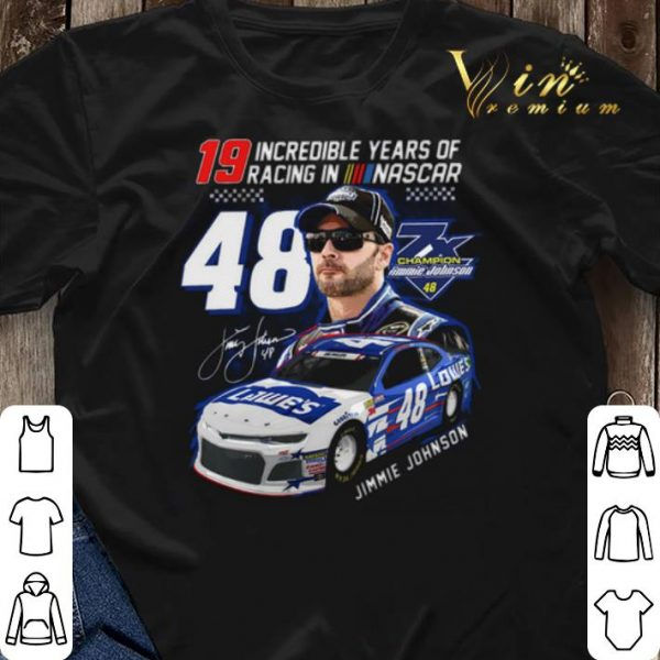 19 Incredible Years Of Racing In Nascar signature 48 Jimmie Johnson 7X Champion shirt