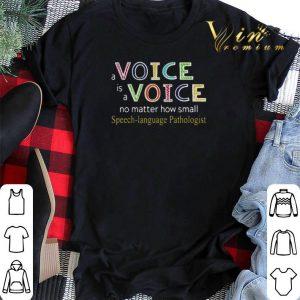 A Voice Is A Voice No Matter How Small Speech-Language Pathologist shirt sweater 1