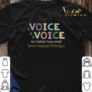 A Voice Is A Voice No Matter How Small Speech-Language Pathologist shirt sweater 2