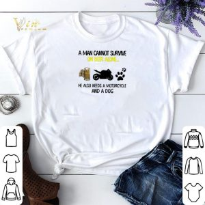 A man cannot survive on beer alone he also needs a motorcycle and a dog shirt sweater