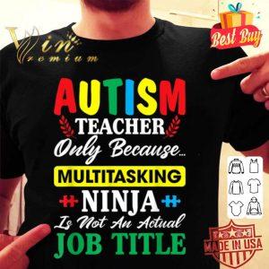 Autism Teacher Because Multitasking Ninja Not An Job Title shirt