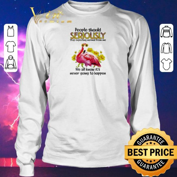 Awesome Flamingo people should seriously stop expecting normal from me shirt sweater