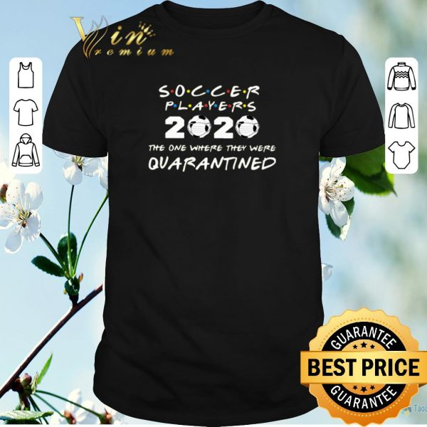 Awesome Friends Soccer players 2020 the one where they were quarantined shirt sweater