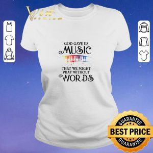Awesome God gave us music that we might pray without words shirt sweater