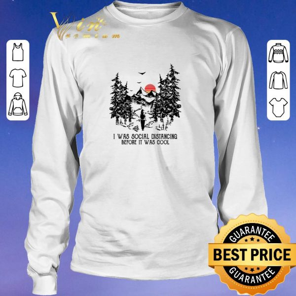 Awesome I Was Social Distancing Before It Was Cool Hiking sunset shirt sweater