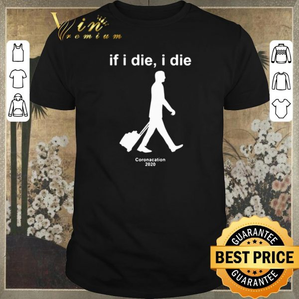 Awesome If I die I die Coronacation 2020 Covid-19 shirt sweater