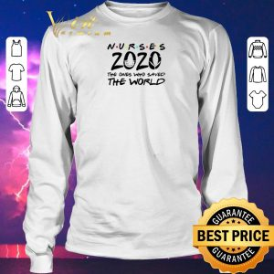 Awesome Nurses 2020 The Ones Who Saved The World Coronavirus shirt sweater 2