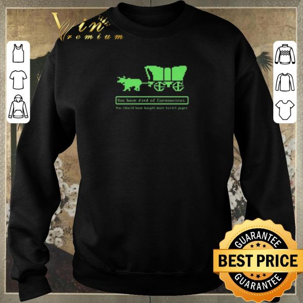 Awesome Oregon Trail You Have Died Of Coronavirus You Should Have Bought More Toilet Paper shirt sweater