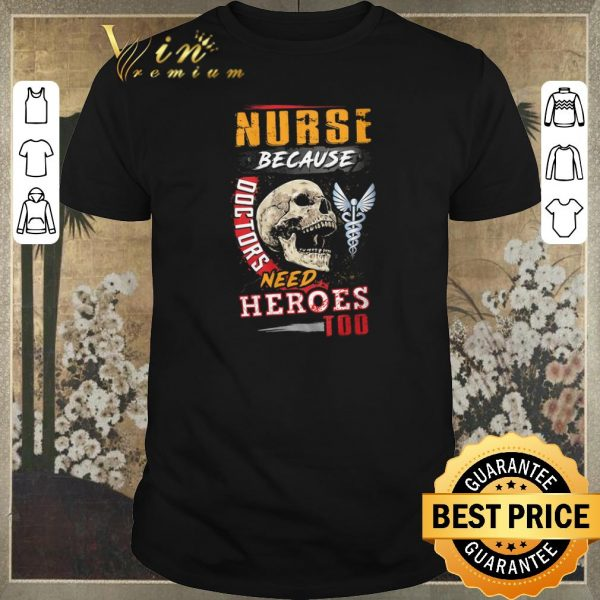 Awesome Skull Nurse because doctors need heroes too shirt sweater