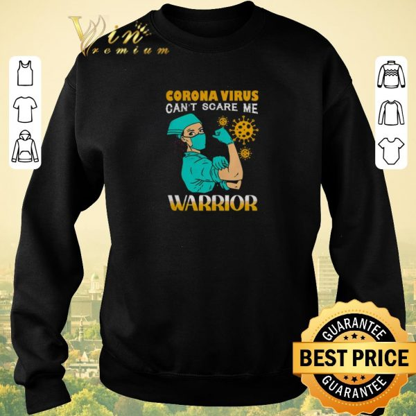 Awesome Strong nurse Corona Virus can't scare me warrior shirt sweater