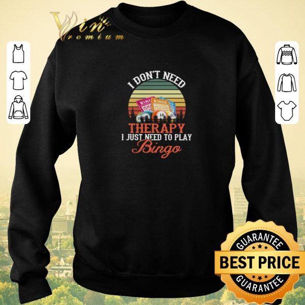 Awesome Vintage I don't need therapy I just need to play Bingo shirt sweater