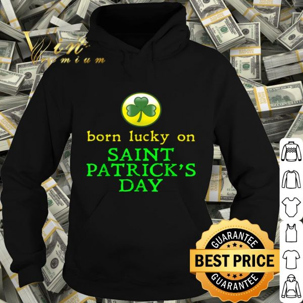 Born Lucky On St. Patrick's Day Birthday Funny Gift T-shirt