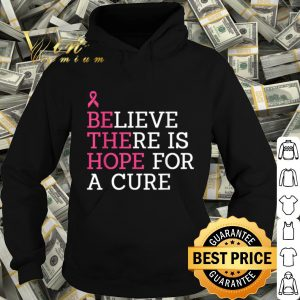 Breast Cancer Awareness - Believe There is Hope for a Cure shirt