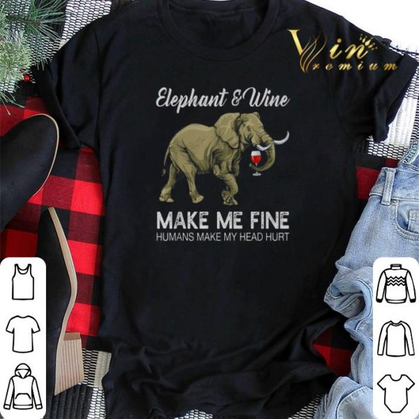 Elephant and Wine make me fine humans make my head hurt shirt sweater