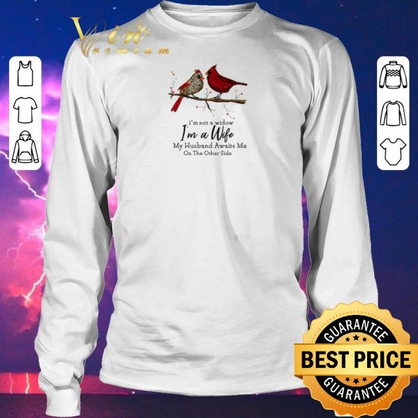 Funny Cardinals birds i'm not a widow i'm a wife my husband awaits me shirt sweater