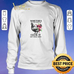 Funny Chicken sometimes you just gotta say cluck it and walk away shirt sweater 2