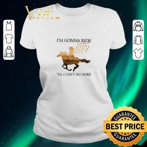 Funny Riding horse i'm gonna ride 'til i can't no more shirt sweater