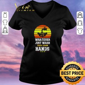 Funny Whatever Just Wash your damn hands shirt sweater 1