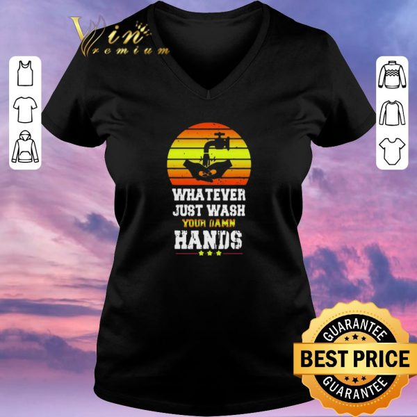 Funny Whatever Just Wash your damn hands shirt sweater