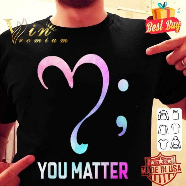Heart Semicolon You Matter Gift for Women Men shirt