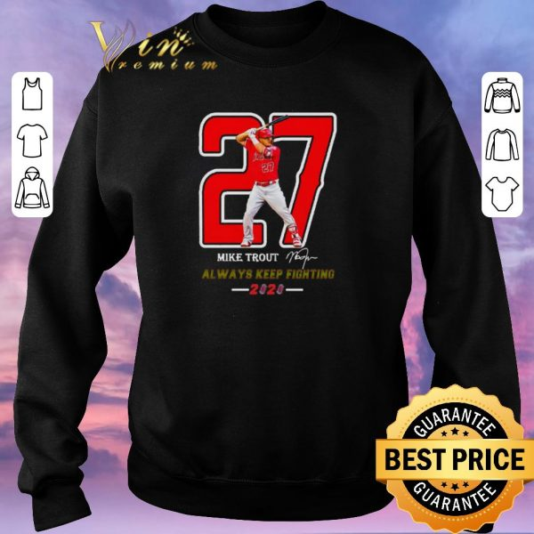 Hot 27 Mike Trout Signature Always Keep Fighting 2020 shirt sweater