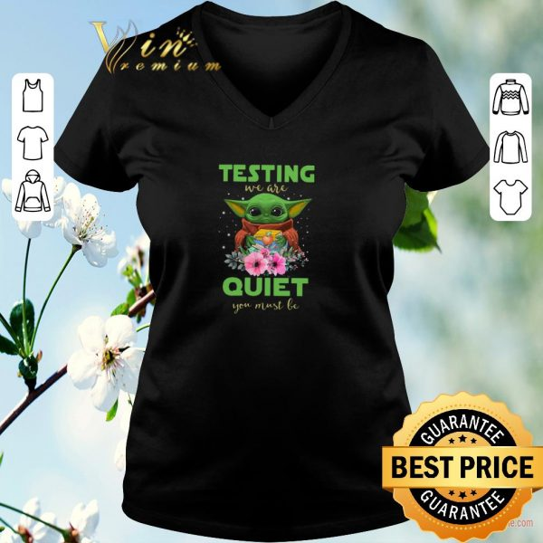 Hot Baby Yoda Testing We Are Quiet You Must Be Star Wars shirt sweater