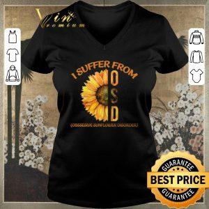 Hot I Suffer From OSD Obssesive Sunflower Disorder shirt sweater 1