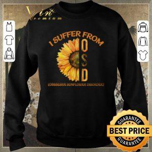 Hot I Suffer From OSD Obssesive Sunflower Disorder shirt sweater 2