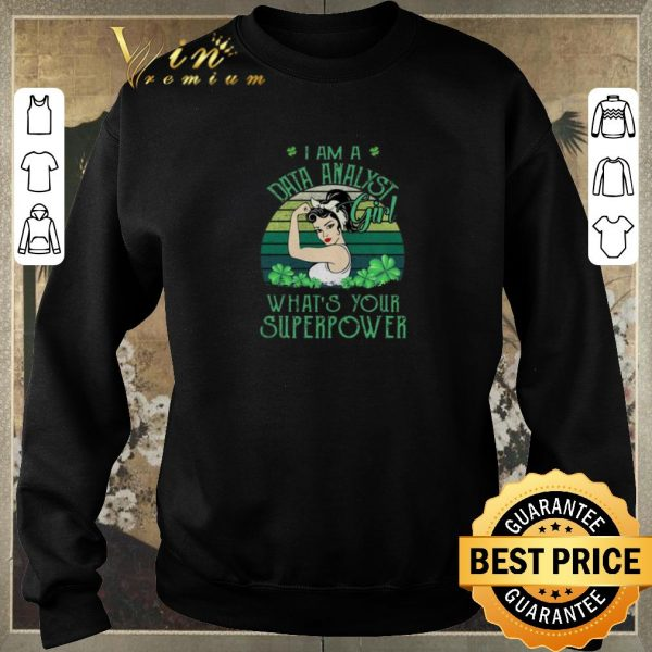 Hot I am a Data Analyst girl what's your superpower St Patrick's day shirt sweater