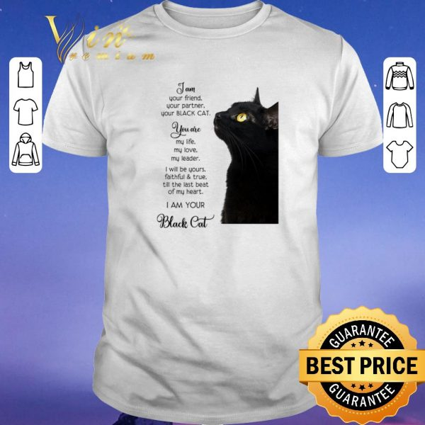 Hot I am your friend your partner your black cat you are my life shirt sweater