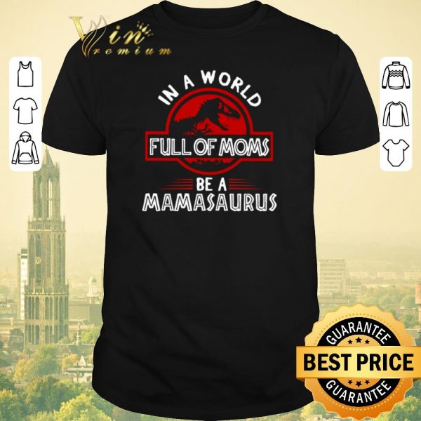 Hot Jurassic Park in a world full of moms be a mamasaurus shirt sweater